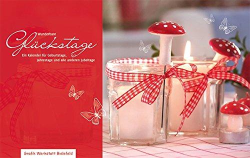 Wunderbare Glückstage: Ein Tischkalender für Geburtstage, Jahrestage und alle anderen Jubeltage, immerwährend