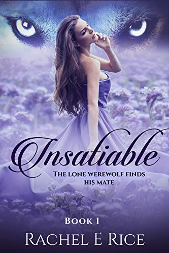 Book: Insatiable - The Lone Werewolf finds his Mate by Rachel E Rice