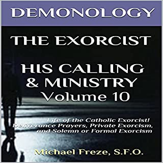 Demonology, The Exorcist, His Calling, & Ministry: Deliverance Private Exorcism Solemn Exorcism cover art