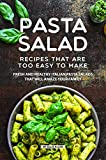 Pasta Salad Recipes That Are Too Easy to Make: Fresh and Healthy Italian Pasta Salads That Will Amaze Your Family (English Edition)