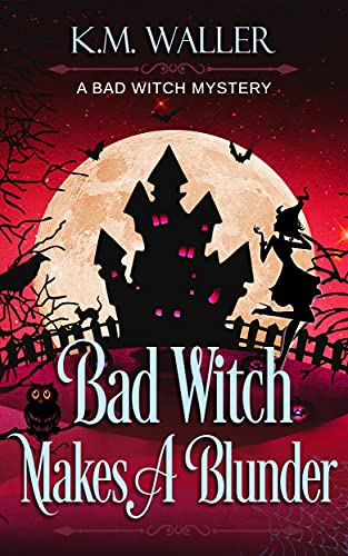 Bad Witch Makes a Blunder: A Bad Witch Cozy Mystery (A Bad Witch Mystery Book 2) by [K.M. Waller]