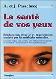 La Santé de vos yeux - Rééducation visuelle et régénération oculaire par les méthodes naturelles