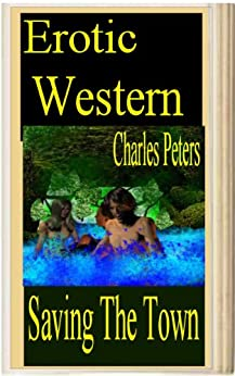 Erotic Western: Saving The Town (English Edition) de [Charles Peters]