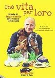 Una vita per loro. Storia di Sergio Canello veterinario illuminato (Ecoalfabeto. I libri di Gaia)