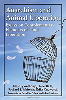 Anarchism and Animal Liberation: Essays on Complementary Elements of Total Liberation 0786494573 Book Cover