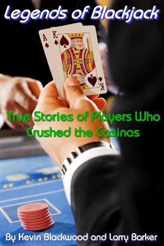 LEGENDS OF BLACKJACK: True Stories of Players Who Crushed the Casinos...