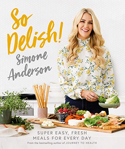 So Delish!: Super-easy, fresh meals for every day: Super...