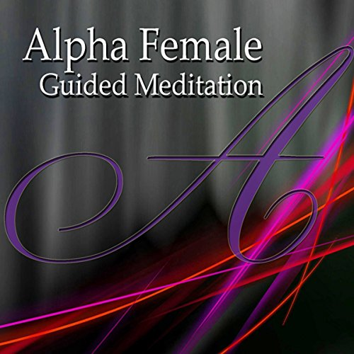 Alpha Female Guided Meditation Titelbild