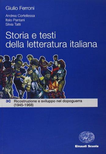 Storia e testi della letteratura italiana. Per le Scuole superiori. Ricostruzione e sviluppo nel dopoguerra (1945-1968) (Vol. 3)
