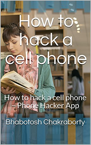 How to hack a cell phone: How to hack a cell phone – Phone Hacker App (English Edition)