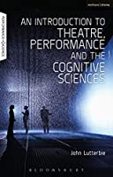 An Introduction to Theatre, Performance and the Cognitive Sciences (Performance and Science: Interdisciplinary Dialogues)
