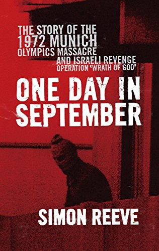 One Day in September: The Story of the 1972 Munich Olympics Massacre and Israeli Revenge Operation 'Wrath of God'