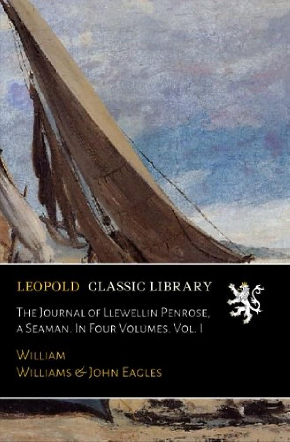 配当先行する祝福するThe Journal of Llewellin Penrose, a Seaman. In Four Volumes. Vol. I