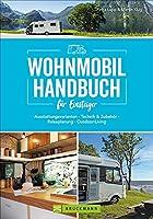 Wohnmobil Handbuch fuer Einsteiger: Ausstattungsvarianten - Technik & Zubehoer - Reiseplanung - Outdoor-Living