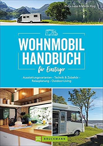 Wohnmobil Handbuch für Einsteiger: Ausstattungsvarianten - Technik & Zubehör - Reiseplanung - Outdoor-Living