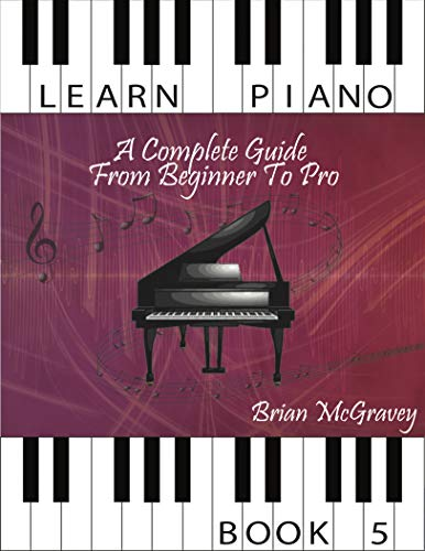 Learn Piano: A Complete Guide from Beginner to Pro Book 5 (Learn Piano A Complete Guide from Beginner to Pro) (English Edition)