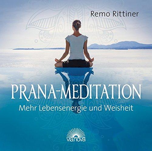 Prana-Meditation: Mehr Lebensenergie und Weisheit