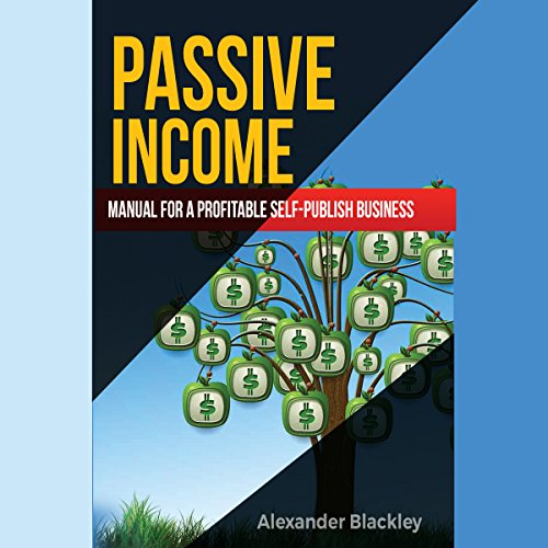 Passive Income: Manual for a Profitable Self-Publish Business audiobook cover art