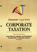 Casenote Legal Briefs: Corporate Taxation: Keyed to Lind, Schwartz, Lathrope & Rosenberg, Third Edition