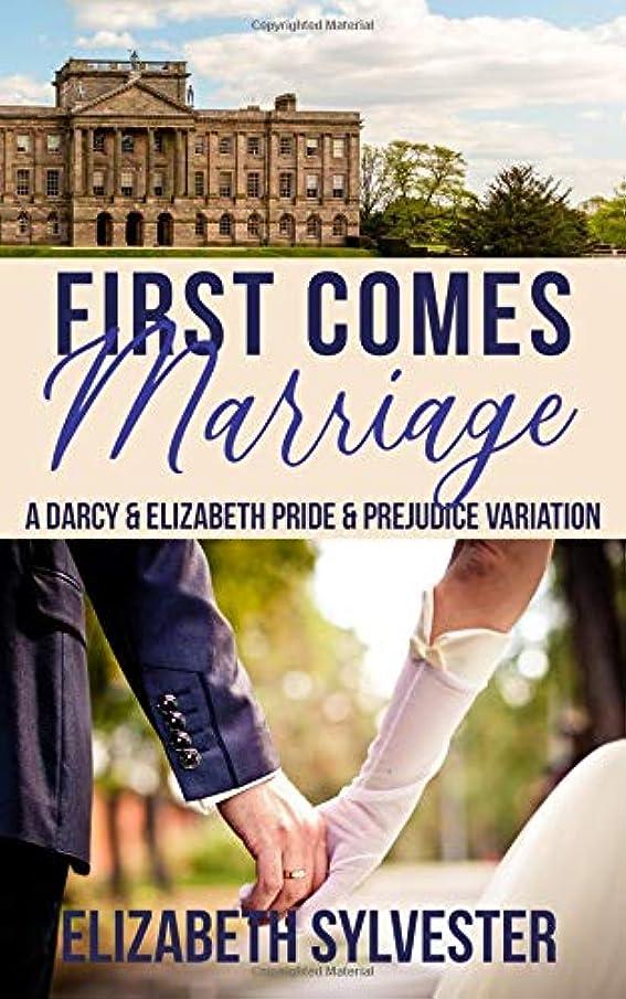 First Comes Marriage: A Darcy & Elizabeth Pride & Prejudice Variation