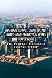 Bahrain, Kuwait, Oman, Qatar, United-Arab-Emirates & Yemen Travel Guide: The Perfect Itinerary for Your Trip: Some Tips for Traveler in The Middle East