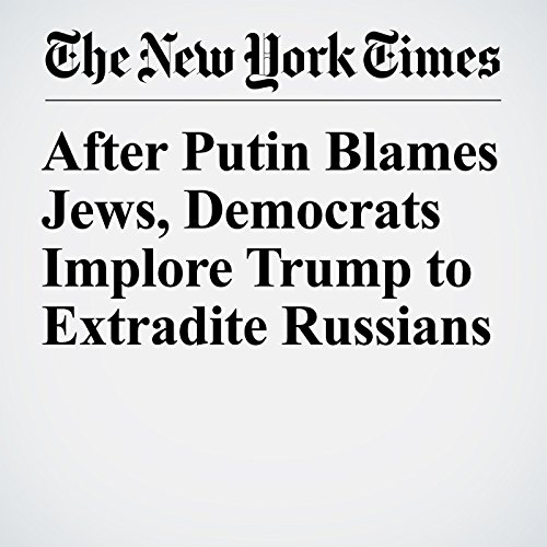 After Putin Blames Jews, Democrats Implore Trump to Extradite Russians copertina
