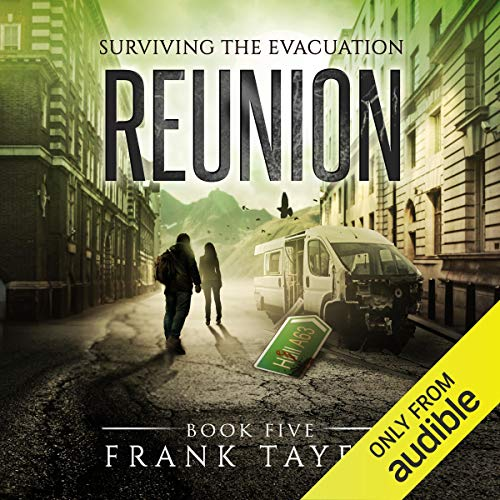 Reunion     Surviving the Evacuation, Book 5              By:                                                                                                                                 Frank Tayell                               Narrated by:                                                                                                                                 Fiona Hardingham                      Length: 9 hrs and 33 mins     87 ratings     Overall 4.7