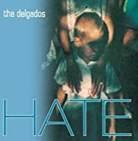 Hate by DELGADOS (2003-02-04)