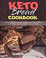 Keto Bread Cookbook: Easy and Delicious and Low Carb Recipes for Every Meal to Lose Weight, Burn Fat and Transform Your Body