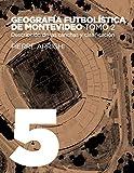 Geografía futbolística de Montevideo. Tomo 2: Descripción de las canchas y clasificación (La otra historia del fútbol nº 5)