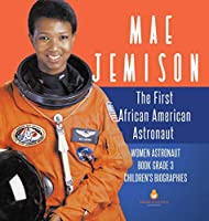 Mae Jemison: The First African American Astronaut - Women Astronaut Book Grade 3 - Children's Biographies