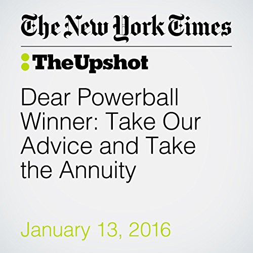 Dear Powerball Winner: Take Our Advice and Take the Annuity audiobook cover art