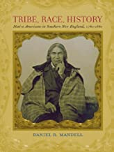 Tribe, Race, History ; Native Americans in Southern New England, 1780--1880 (The Johns Hopkins University Studies in Historical and Political Science Book 125)