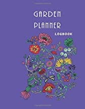 Garden Planner: Journal and Logbook for Garden Lovers. A notebook planner with yearly, monthly & weekly checklists for flowers, fruit and vegetables, ... pages (Garden Journal Logbook planner)