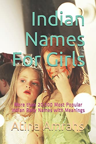 Compare Textbook Prices for Indian Names For Girls: More than 20,500 Most Popular Indian Baby Names with Meanings  ISBN 9781729153345 by Amrahs, Atina