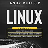 Linux: 3 Books in 1: Linux for Beginners + Linux Command Lines and Shell Scripting + Linux Security and Administration