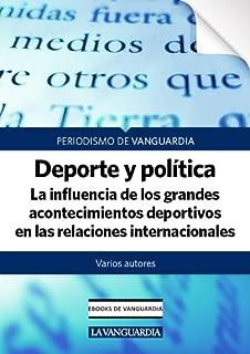 Deporte y política. La influencia de los grandes acontecimientos deportivos en las relaciones internacionales (Spanish Edition)