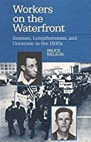Workers on the Waterfront: Seamen, Longshoremen, and Unionism in the 1930s (Working Class in American History Series)
