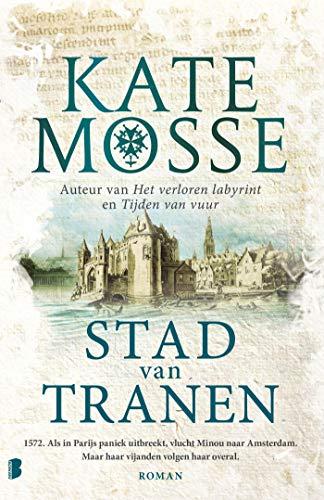 Stad van tranen: 1572. Als in Parijs paniek uitbreekt, vlucht Minou naar Amsterdam, maar haar vijanden volgen haar overal. (Tijden van vuur Book 2) (Dutch Edition)