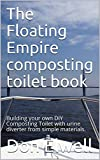 The Floating Empire composting toilet book: Building your own DIY Composting Toilet with urine diverter from...