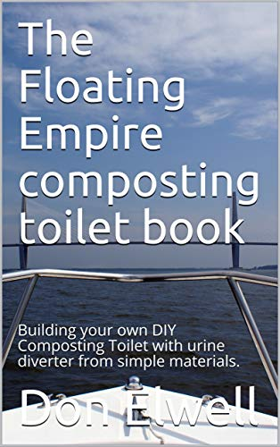 The Floating Empire composting toilet book: Building your own DIY Composting Toilet with urine diverter from simple materials.