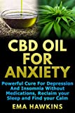 CBD OIL FOR ANXIETY: Powerful Cure for Depression and Insomnia Without Medications, Reclaim your Sleep and Find your Calm (CBD OIL CRASH COURSE Book 3)