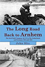 The Long Road Back To Arnhem: The 23rd Field Company, R.C.E. The Netherlands and Germany 1944 and 1945