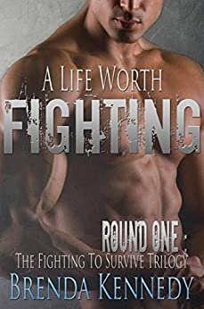 A Life Worth Fighting (Fighting to Survive Trilogy Book 1) by [Brenda Kennedy]