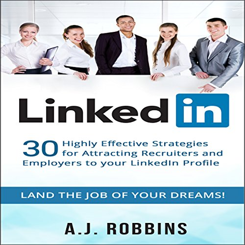 LinkedIn: 30 Highly Effective Strategies for Attracting Recruiters and Employers to Your LinkedIn Profile audiobook cover art