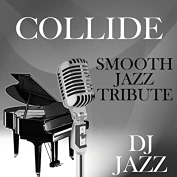 Collide (Smooth Jazz Tribute)