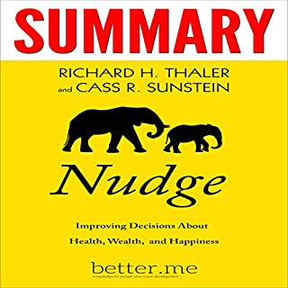 Summary of Nudge: Improving Decisions About Health, Wealth, and Happiness                   By:                                                                                                                                 Cass R. Sunstein,                                                                                        better.me,                                                                                        Richard H. Thaler                               Narrated by:                                                                                                                                 Bridger Conklin                      Length: 1 hr and 30 mins     14 ratings     Overall 4.1