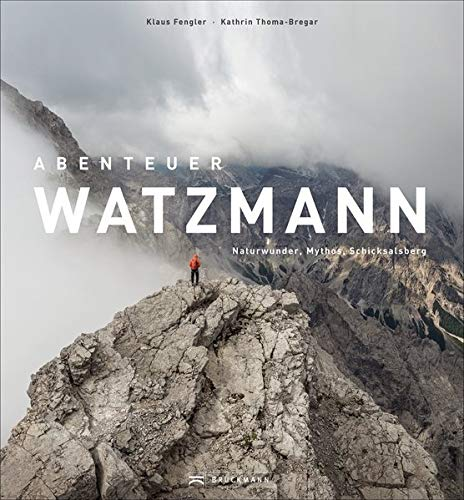 Exklusiver Bildband: Abenteuer Watzmann – Naturwunder, Mythos, Schicksalsberg. Deutschlands Wanderparadies im Nationalpark. Interviews mit den Huber-Buam, Rekordhalter Philipp Reiter u.v.a.
