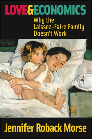 Image of Love and Economics: Why the Laissez-Faire Family Doesn't Work