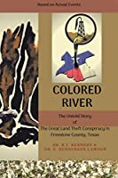 Colored River: The Untold Story of the Great Land Theft Conspiracy in Freestone County, Texas